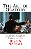The Art of Oratory: Effective Guide to Public Speaking and Speech Making