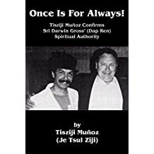 Once Is For Always!: Tisziji Muñoz Confirms Sri Darwin Gross' (Dap Ren) Spiritual Authority (English Edition)
