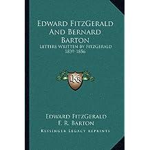 Edward Fitzgerald and Bernard Barton: Letters Written by Fitzgerald 1839-1856
