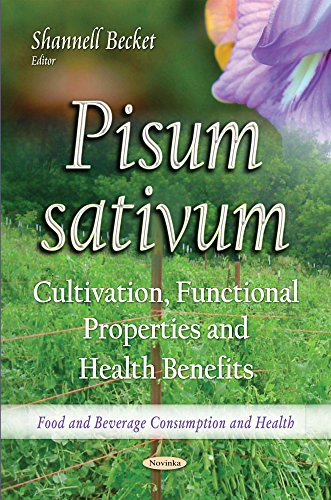 Pisum sativum: Cultivation, Functional Properties & Health Benefits (Food and Beverage Consumption and Health)