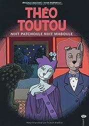 Théo Toutou : Nuit patchoule nuit maboule