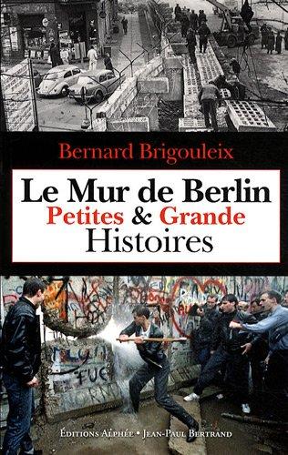 Le Mur de Berlin : Petites & Grande Histoires