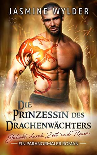 Die Prinzessin des Drachenwächters: Ein paranormaler Roman (Geliebt durch Zeit und Raum 5) (Drama Kostenlos)