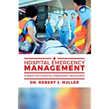 Hospital Emergency Management: A Bible for Hospital Emergency Managers (English Edition)