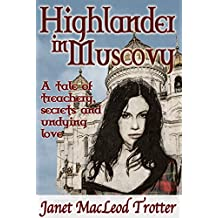 HIGHLANDER IN MUSCOVY:A tale of treachery, secrets and undying love (The Highland Romance Collection Book 4)
