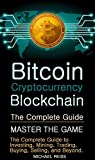Bitcoin Cryptocurrency Blockchin, The Complete Guide: Master The Game, The Complete Guide to Cryptocurrency Investing, Mining, Trading, Buying, Selling, ... Guide to Investing (English Edition)