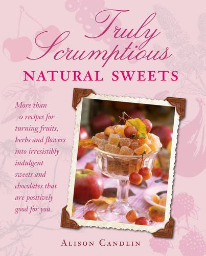 Portada del libro Truly Scrumptious Natural Sweets: Deliciously indulgent treats made with natural ingredients by Alison Candlin (6-Feb-2014) Paperback