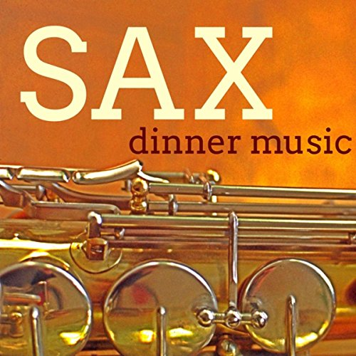 Sax Dinner Music - Beautiful Music for VIPs Smoking Night, Luxury Dinner and After Dinner Martini Party Smoking Dinner