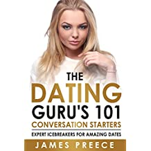 Dating Guru's 101 Conversation Starters: Expert Icebreakers for amazing dates so you'll never run out of things to say (Dating and Relationship Expert Secrets Book 1)