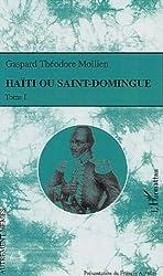 Haïti ou Saint-Domingue : Tome 1