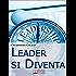 Leader si Diventa. Guida per essere leader di te stesso e degli altri con lezioni di leadership personale (ebook italiano - anteprima gratis): Guida per ... altri con lezioni di leadership personale