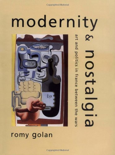 Modernity and Nostalgia: Art and Politics in France Between the Wars (Yale Publications in the History of Art)