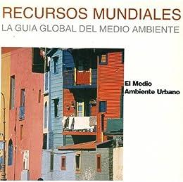 Recursos mundiales: El Medio Ambiente urbano (Recursos mundiales: La guía global del Medio Ambiente y el Desarrollo Sostenible nº 2) de [Instituto de Recursos Mundiales]