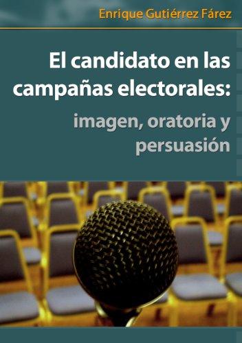 El candidato en las campañas electorales: imagen, oratoria y persuasión