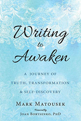 Writing to Awaken: A Journey of Truth, Transformation, and Self-Discovery por Mark Matousek