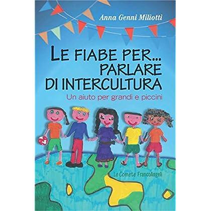 Le Fiabe Per Parlare Di Intercultura. Un Aiuto Per Grandi E Piccini (Le Comete Vol. 227)