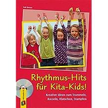 Rhythmus-Hits für Kita-Kids: Kreative Ideen zum Trommeln, Rasseln, Klatschen, Stampfen