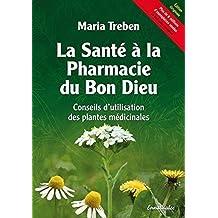 La santé à la pharmacie du Bon Dieu : Conseils d'utilisation des plantes médicinales