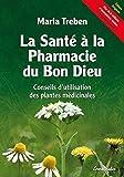 La santé à la pharmacie du Bon Dieu : Conseils d'utilisation des plantes médicinales...