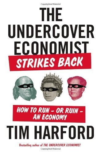 The Undercover Economist Strikes Back: How to Run?or Ruin?an Economy by Harford, Tim (2014) Hardcover