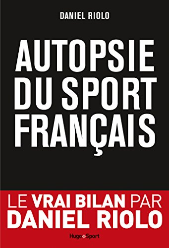 Autopsie du sport français - Daniel Riolo