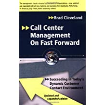 Call Center Management on Fast Forward: Succeeding in Today's Dynamic Customer Contact Environment