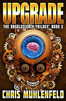 UPGRADE: Book 2 of the Obsolescence Trilogy (English Edition) de [Muhlenfeld, Chris]