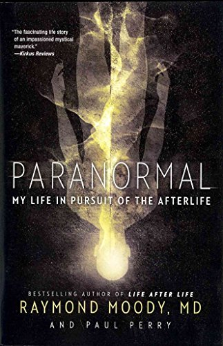[(Paranormal : My Life in Pursuit of the Afterlife)] [By (author) Jr Dr Raymond A Moody ] published on (January, 2013)