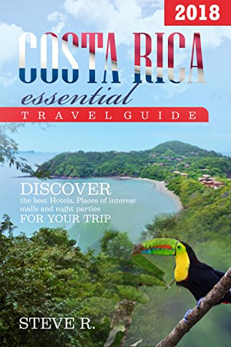 Costa Rica Essential Travel Guide: 2018: Discover the best hotels, places of interest, malls and night parties for your trip (English Edition)
