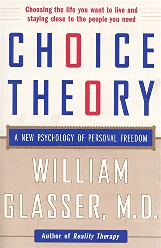 Choice Theory: A New Psychology of Personal Freedom por William Glasser