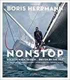 Nonstop: Süchtig nach Segeln / Driven by the Sea – Der Star der Seglerszene: Boris Herrmann -  Portrait mit spektakulären Regatta-Bildern -  Gastbeiträge von Pierre Casiraghi, Jochen Schümann u.a.