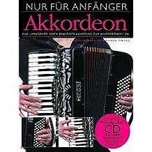 Nur für Anfänger: Akkordeon. Eine umfassende, reich bebilderte Anleitung zum Akkordeonspielen. Inklusive einer Play-Along CD mit professionellen Begleit-Tracks