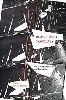 Borrowed Tongues: Life Writing, Migration, and Translation par [Karpinski, Eva C.]