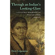 Through an Indian's Looking Glass: A Cultural Biography of William Apess, Pequot (Native Americans of the Northeast)