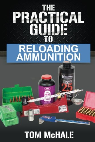 Read The Practical Guide to Reloading Ammunition: Learn the easy way to reload your own rifle and pistol cartridges FB2