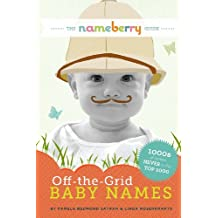 The Nameberry Guide to Off-the-Grid Baby Names: 1000s of Names NEVER in the Top 1000