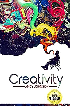 Creativity: Creative Block Solutions to Rebuild Creative Confidence and Productivity - 3rd Edition (English Edition) par [Johnson, Andy]