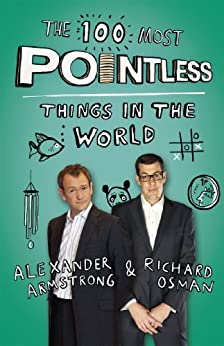 The 100 Most Pointless Things in the World: A pointless book written by the presenters of the hit BBC 1 TV show (Pointless Books) by [Armstrong, Alexander, Osman, Richard]
