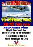X-Treme Bombers - The Northrop YB-49 Flying Wing & The North American XB-70A Valkyrie - Four Films & Two Pilot's Manuals