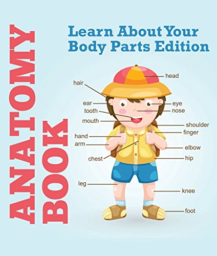 Anatomy Book: Learn About Your Body Parts Edition: Human Body Reference Book for Kids (Children's Anatomy & Physiology Books) (English Edition)