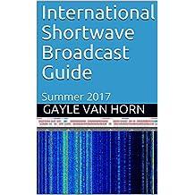 International Shortwave Broadcast Guide: Summer 2017 (English Edition)