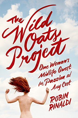 Wild Oats Project: One Woman's Midlife Quest for Passion at Any Cost