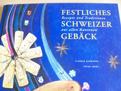 Festliches Scheizer Gebäck, Rezepte und Traditionen aus allen Kantonen