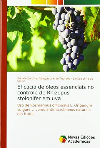 Eficácia de óleos essenciais no controle de Rhizopus stolonifer em uva: Uso de Rosmarinus officinalis L. Origanum vulgare L. como antimicrobianos naturais em frutos