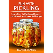 Fun With Pickling: Learn the Pickling Process with Pickling Guide with over 100 Pickling recipes, Pickling Vegetables has never been easier. 2017 Pickling Book (English Edition)