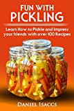 Fun With Pickling: Learn the Pickling Process with Pickling Guide with over 100 Pickling recipes, Pickling Vegetables has never been easier. 2017 Pickling Book