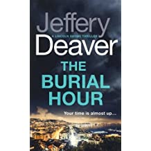 The Burial Hour: Lincoln Rhyme Book 13 (Lincoln Rhyme Thrillers, Band 13)