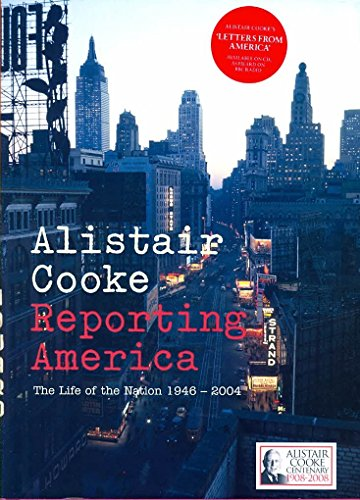 [(Reporting America : The Life of the Nation 1946 - 2004)] [By (author) Alistair Cooke] published on (October, 2008)