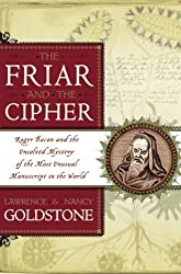 The Friar And The Cipher - Roger Bacon And The Unsolved Mystery Of The Most U...