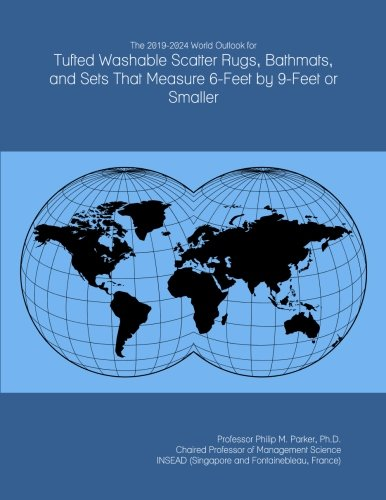 The 2019-2024 World Outlook for Tufted Washable Scatter Rugs, Bathmats, and Sets That Measure 6-Feet by 9-Feet or Smaller -